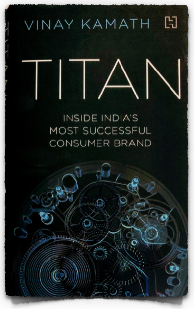TITAN - Inside India's Most Successful Consumer Brand by Vinay Kamath