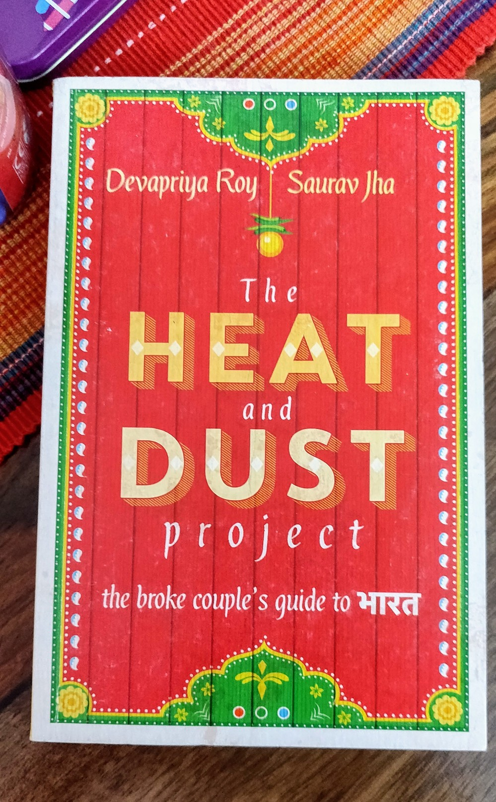 The Heat and Dust Project - the broke couple's guide to Bharath, by Devapriya Roy and Saurav Jha